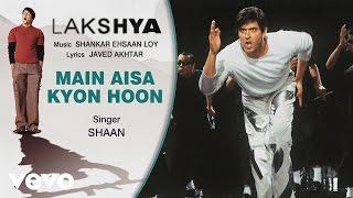 Main Aisa Kyon Hoon - Official Audio Song | Lakshya | Shankar Ehsaan Loy
