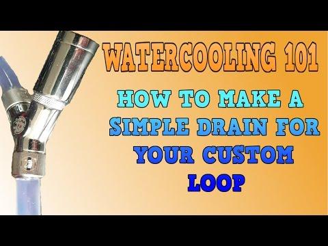 Easy drain setup for Watercooling Loop   WATERCOOLING 101