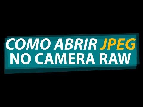 Como Abrir Imagem JPEG no Camera Raw!