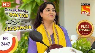 Taarak Mehta Ka Ooltah Chashmah - Ep 2447 - Full Episode - 17th April, 2018