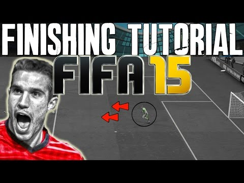 FIFA 15 Finishing Tutorial  | How to Score Easy Goals - Finesse & Driven | Best FIFA Guide (FUT 15)