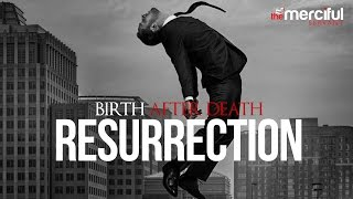 The Resurrection - Birth After Death