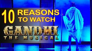 10 Reasons To Watch Gandhi : The Musical