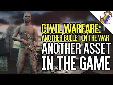Civil Warfare: Another Bullet In The War | Another Asset in the Game