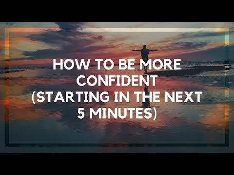 How to Be More Confident (Starting in the Next 5 Minutes)