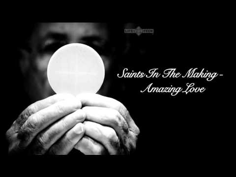 Saints In The Making - Amazing Love