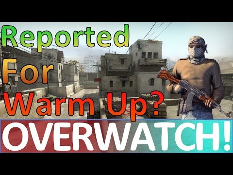 Reported for Warmup  and Cleaning up the Community CS:GO OVERWATCH!