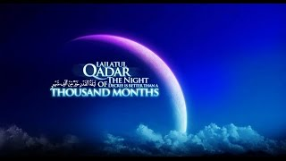 "Laylatul Qadr - ""A Night Better Than Thousand Months"" - Mufti Menk"