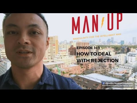 How To Deal With Rejection - The Man Up Show, Ep. 149
