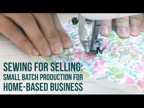 Sewing For Selling: Small Batch Production for Home Based Business