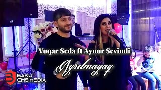 Vuqar Seda ft Aynur Sevimli -  Ayrılmayaq  (2019)