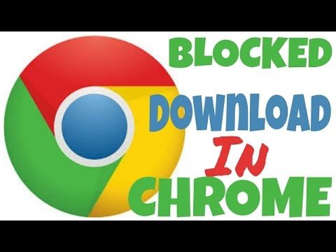 how to fix google chrome blocked download
