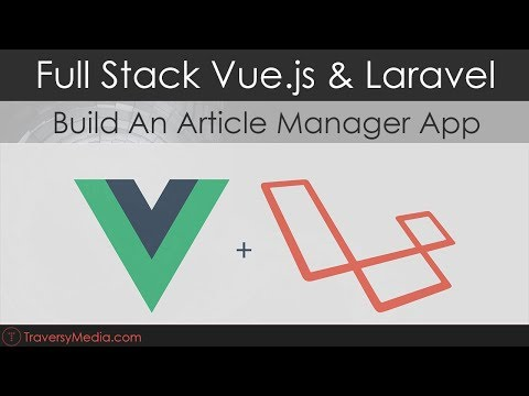 Full Stack Vue.js & Laravel