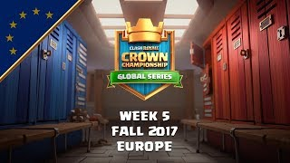 Clash Royale: Crown Championship EU Top 10 - Week Five | Fall 2017 Season