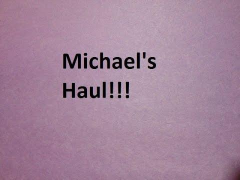 Michael's Haul!!!