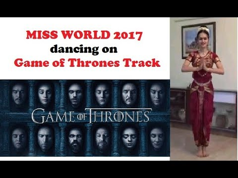 Miss World 2017 dancing on Game of Thrones Title Track