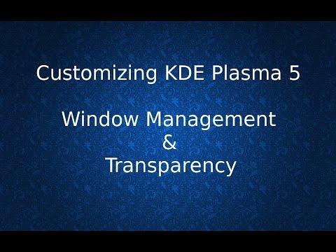 Customizing KDE Plasma 5 - Window Management & Transparency