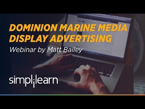 Display Advertising | Dominion Marine Media | Webinar by Matt Bailey | Simplilearn
