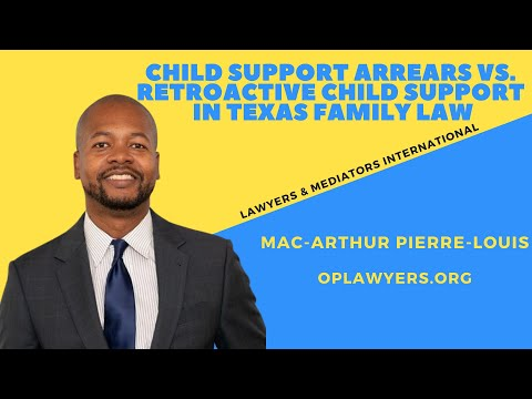 CHILD SUPPORT ARREARS VS. RETROACTIVE CHILD SUPPORT IN TEXAS FAMILY LAW