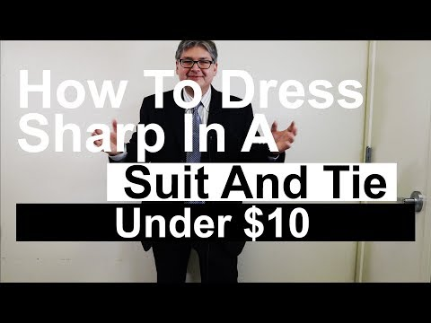 How To Dress Sharp In A Suit And Tie Under $10