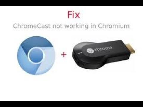 Fix Chromecast support in Chromium Web Browser.