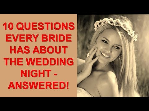 10 Questions EVERY Bride Has to be Answered About The Wedding Night!