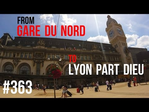 #363 From Gare du Nord to Lyon Part Dieu