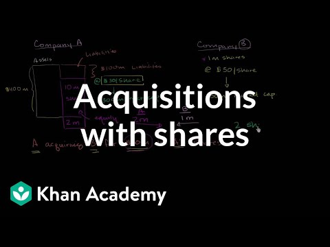 Acquisitions with shares | Stocks and bonds | Finance & Capital Markets | Khan Academy