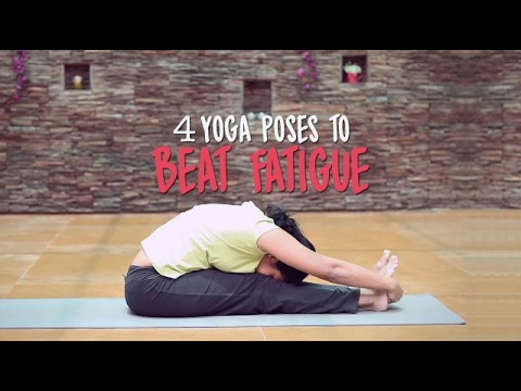 4 Yoga Poses to beat Fatigue