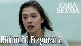 Kara Sevda 50. Bölüm 2. Fragman