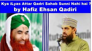 Kya iLyas Attar Qadri Sahab Sunni Nahi hai ?