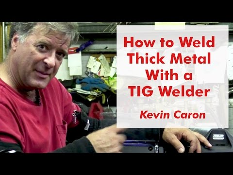 How to Weld Thick Metal With a TIG Welder - Kevin Caron