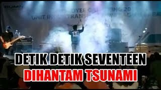 Detik detik Seventeen Dihantam Tsunami saat Manggung di Banten