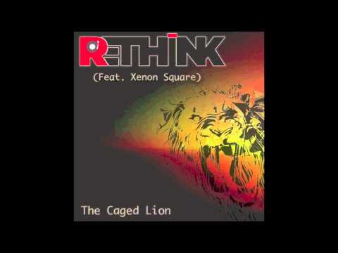 Re-Think (feat. Xenon Square) - The Caged Lion [Free Download]