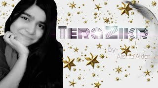 Tera Zikr | Female Cover Version | Alisha Akhtar | Darshan Raval