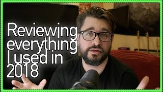 Reviewing Everything I Used In 2018