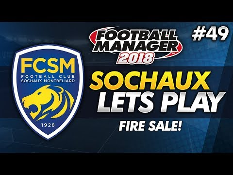 FC Sochaux - Episode 49: Fire Sale   Football Manager 2018 Lets Play