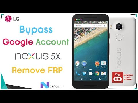 Bypass Google Account LG Nexus 5X, Google Pixel, Nexus 6P, Remove  FRP  on Android 7, 7.1, 7.1.1