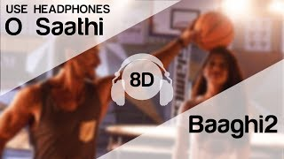 O Saathi 8D Audio Song - Baaghi 2 (HIGH QUALITY)🎧