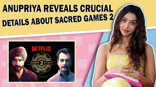 Sacred Games 2 Actress Anupriya Goenka Reveals Exciting Deets from the sets