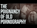 The Poignancy Of Old Pornography