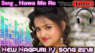 New Nagpuri Dj Songs 2018 || Songs_Hawa Me Re Udela Re   || Nagpuri Party Mixx Dj Song