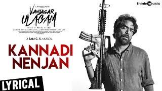 Vanjagar Ulagam | Kannadi Nenjan Song Lyrical Video | Guru Somasundaram | Sam C.S | Manoj Beedha
