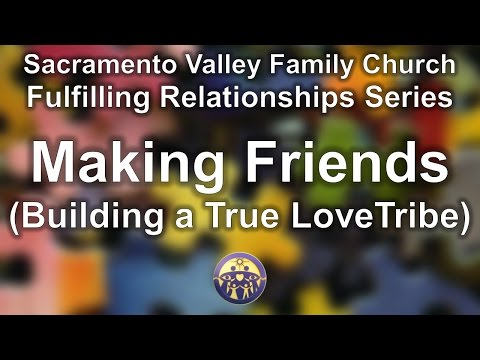 Fulfilling Relationships: Making Friends(Building a True Love Tribe)