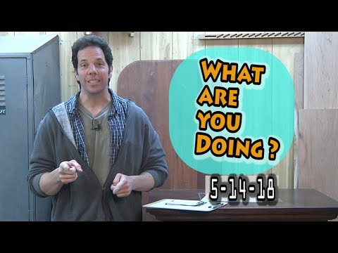 What are you Doing? 5-14-18 The show about your woodworking