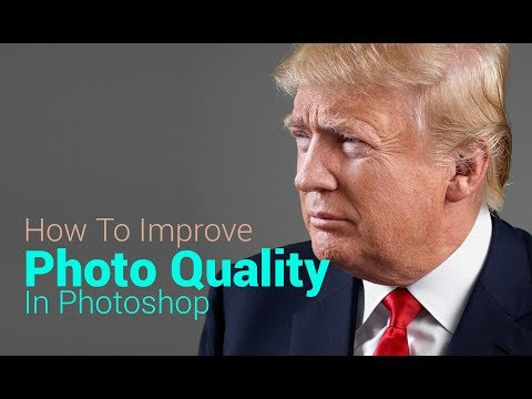 How To Improve Photo Quality In Photoshop