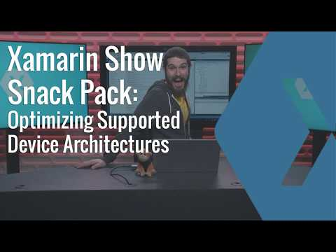Configure iOS & Android Architecture Types | The Xamarin Show: Snack Pack