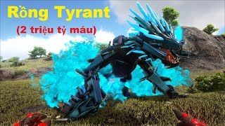 ARK: Thế Giới Mới #10 - Siêu Rồng Bá Chủ Tyrant, 2 Triệu Tỷ Máu !!!