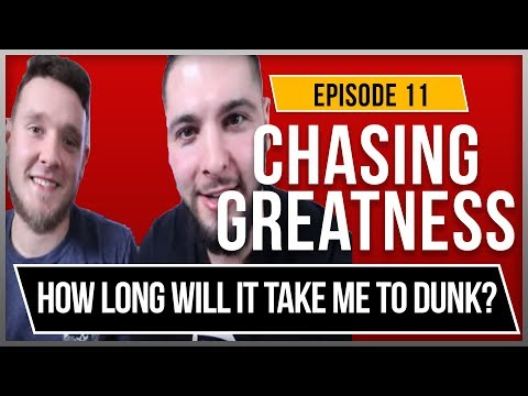 How Long Will It Take For Me To Dunk? - Chasing Greatness: Episode 11