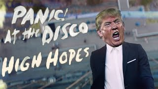 Panic At The Disco  High Hopes Cover By Donald Trump